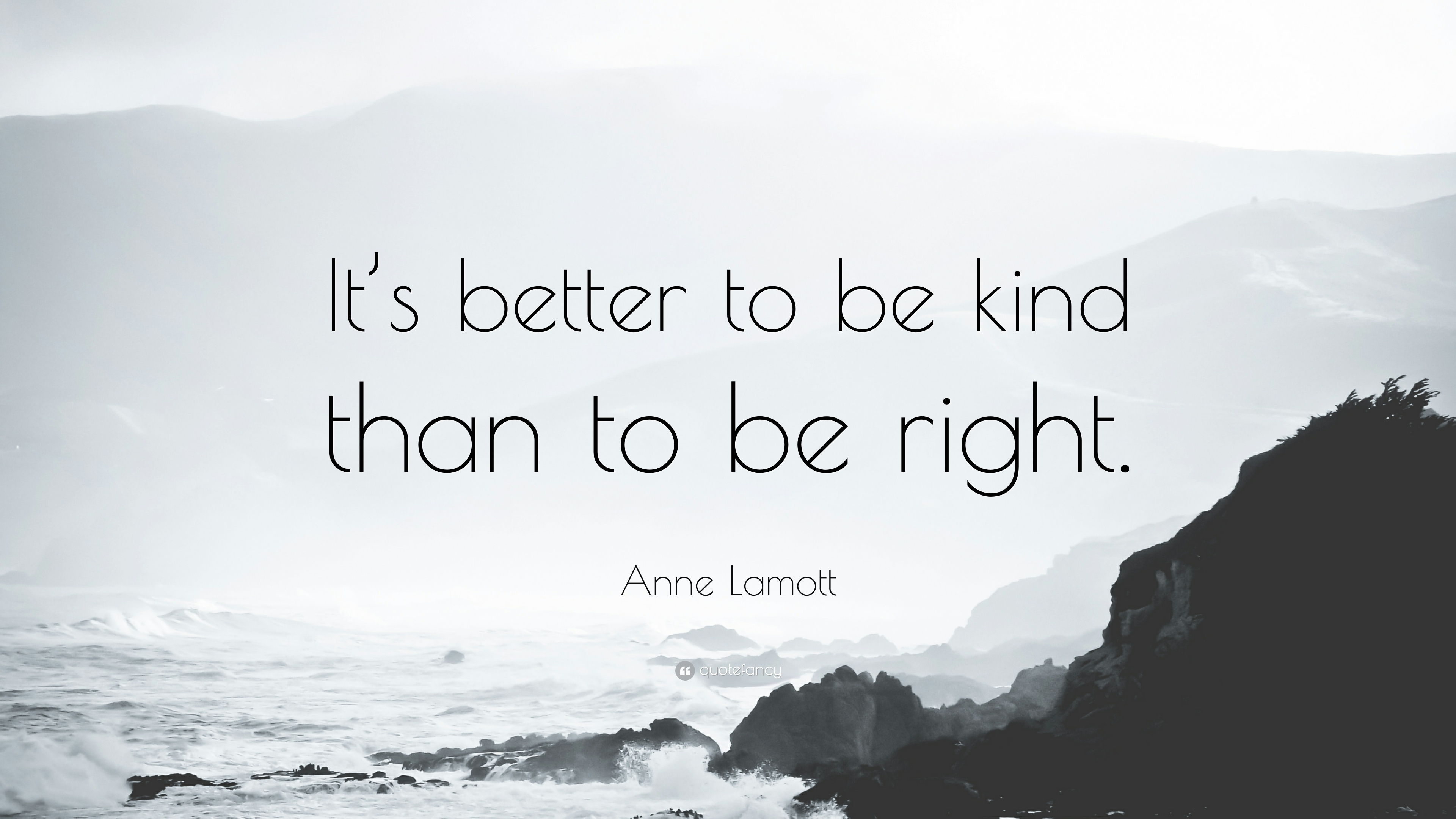 252336-Anne-Lamott-Quote-It-s-better-to-be-kind-than-to-be-right