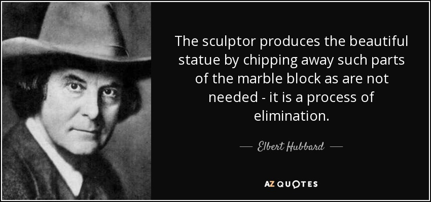 quote-the-sculptor-produces-the-beautiful-statue-by-chipping-away-such-parts-of-the-marble-elbert-hubbard-13-76-24