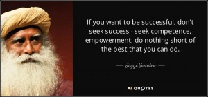 quote-if-you-want-to-be-successful-don-t-seek-success-seek-competence-empowerment-do-nothing-jaggi-vasudev-87-17-48
